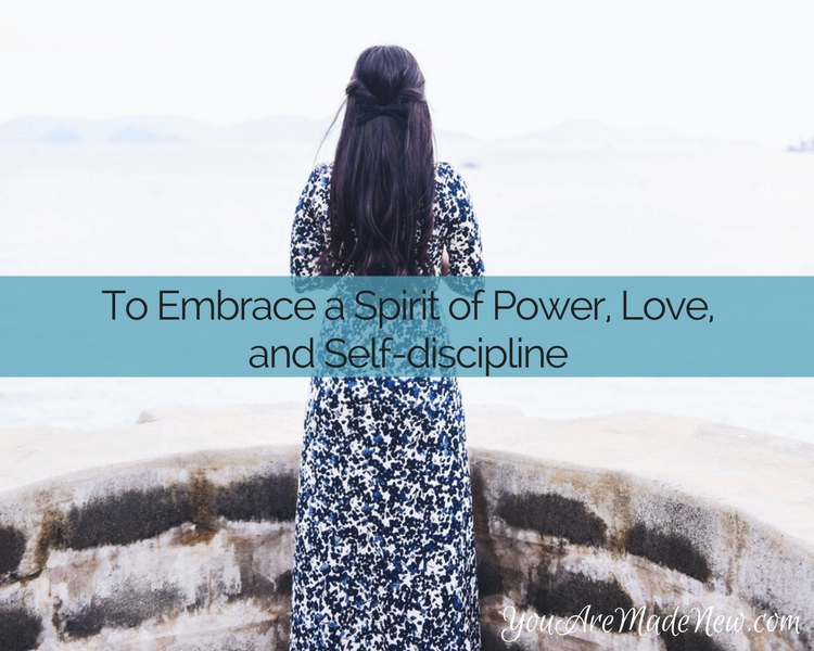 To Embrace A Spirit Of Power, Love, And Self Discipline