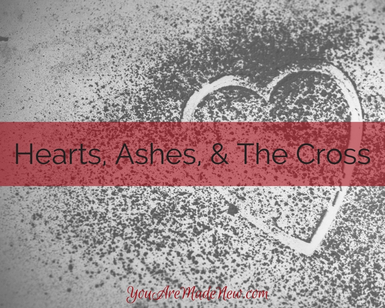 Hearts, Ashes, & The Cross