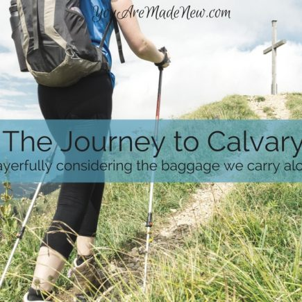 The Journey To Calvary: Prayerfully Considering The Baggage We Carry Along