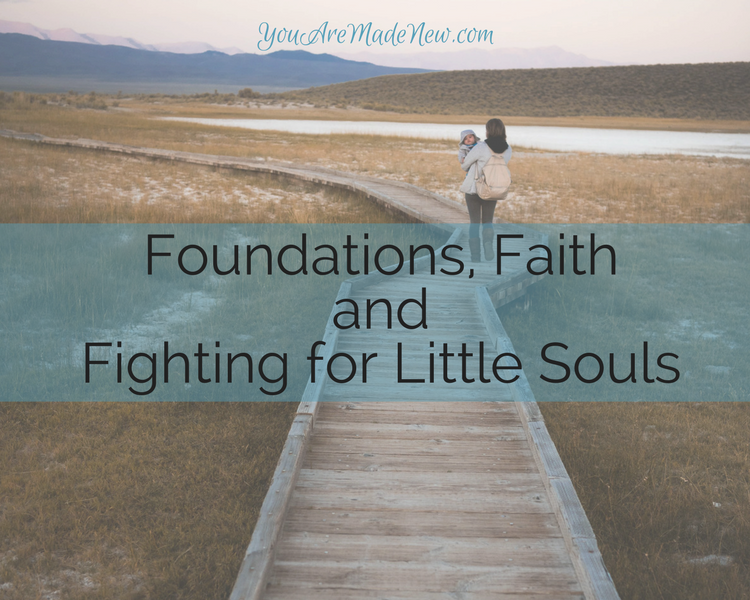 Foundations, Faith And Fighting For Little Souls