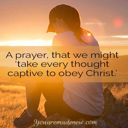A Prayer For Taking Every Thought Captive