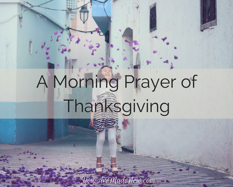A Morning Prayer Of Thanksgiving
