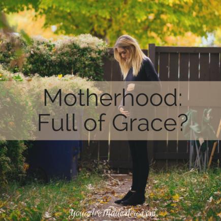 Motherhood: Full Of Grace?