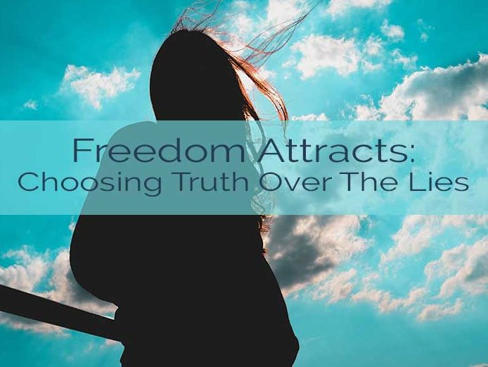 Freedom Attracts: Choosing Truth Over The Lies