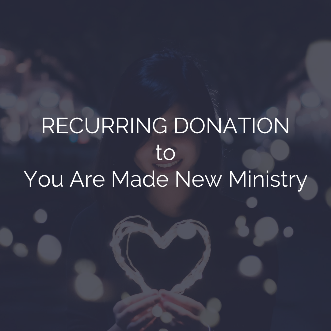 Recurring Donation To You Are Made New Ministry