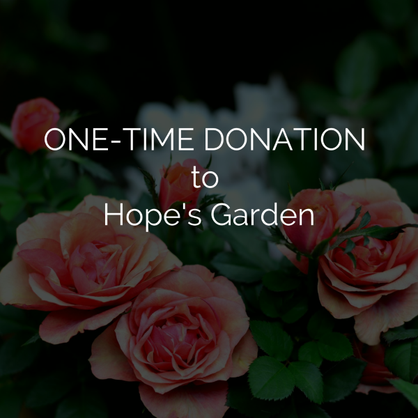 One-Time Donation To Hope's Garden
