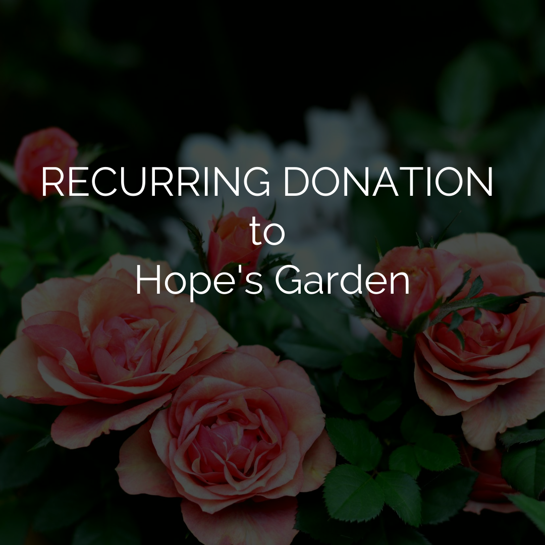 Recurring Donation To Hope's Garden